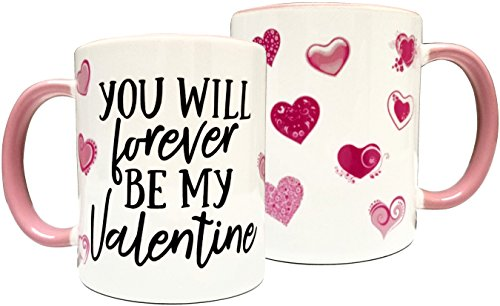 You Will Forever be My Valentine 11oz Coffee Mug
