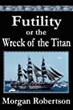 Futility or the Wreck of the Titan