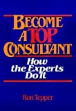 How to Become a Top Consultant, Ronald Tepper, 0471817066