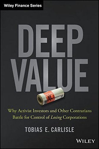 Deep Value: Why Activist Investors and Other Contrarians Battle for Control of Losing Corporations (Wiley Finance) by Wiley