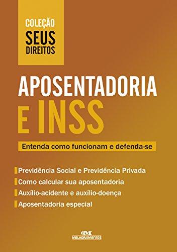 Aposentadoria e INSS: Entenda como funcionam e defenda-se (Coleção Seus Direitos)