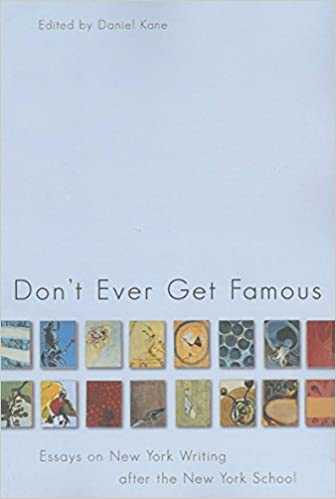 don t ever get famous essays on new york writing after the new  don t ever get famous essays on new york writing after the new york school daniel kane 9781564784605 com books