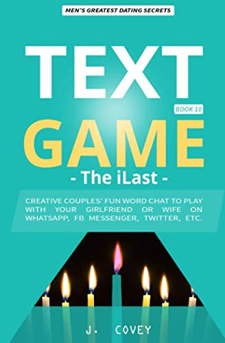TEXT GAME: The iLast - Creative Couples' Fun Word Chat to Play with Your Girlfriend or Wife On WhatsApp, Facebook Messenger, Twitter, Etc. (All The Girls That Broke My Heart) (Best Romantic Text For Girlfriend)