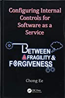 Configuring Internal Controls for Software as a Service: Between Fragility and Forgiveness Front Cover