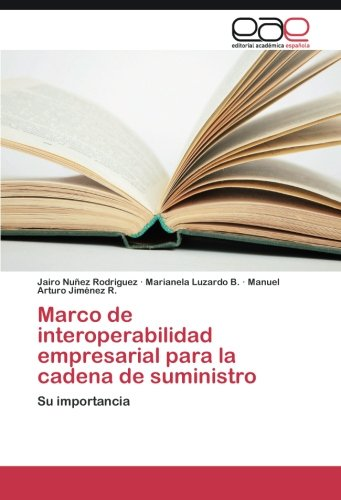 Marco de interoperabilidad empresarial para la cadena de suministro: Su importancia (Spanish Edition)