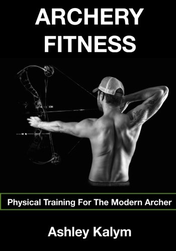 Archery Fitness: Physical Training for The Modern Archer (Archery Training)