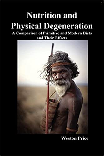 Nutrition And Physical Degeneration: A Comparison Of Primitive And Modern  Diets And Their Effects: Amazon.de: Weston Price: Fremdsprachige Bücher