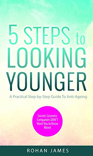 413CzDDQo L - 5 Steps to Looking Younger: A Practical Step by Step Guide to Anti-Aging