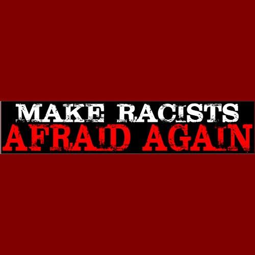 MAKE RACISTS AFRAID AGAIN Bumper Sticker BLACK LIVES - Afraid Sticker