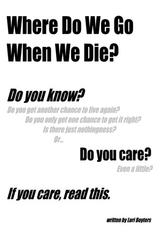 Where Do We Go When We Die?: If you care, read this.