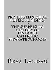 Privileged Status: Public Funding - The Surprising History of Ontario Catholic Separate Schools