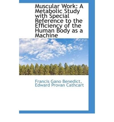 Download Muscular Work: A Metabolic Study with Special Reference to the Efficiency of the Human Body as a Mac (Hardback) - Common pdf