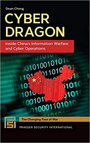 Cyber Dragon: Inside China's Information Warfare and Cyber