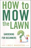 How to Mow the Lawn: Gardening for Idiots