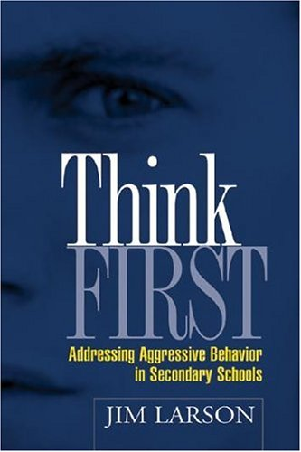 Think First: Addressing Aggressive Behavior in Secondary Schools (The Guilford School Practitioner Series)