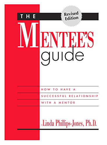 Mentee's Guide : How to Have a Successful Relationship with a Mentor