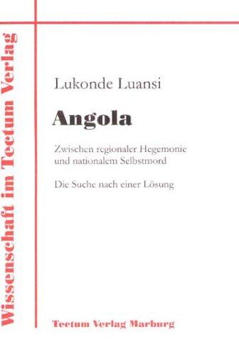Angola: Zwischen regionaler Hegemonie und nationalem Selbstmord. Die Suche nach einer Lösung