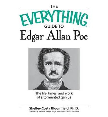 "[The ""Everything"" Guide to Edgar Allan Poe: The Life, Times, and Work of a Tormented Genius] (By: Shelley Costa Bloomfield) [published: October, 2007] ebook"