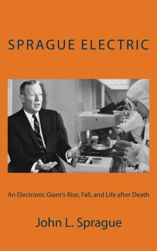 Sprague Electric: An Electronics Giant's Rise, Fall, and Life after Death pdf epub
