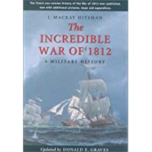 The Incredible War of 1812: A Military History