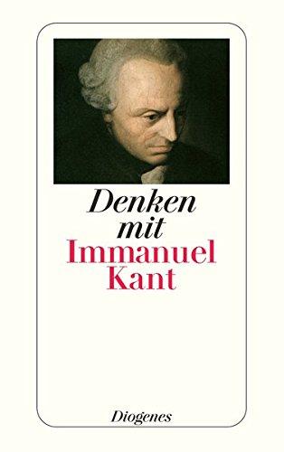 Denken mit Immanuel Kant: Eine Einführung in die Gedankenwelt des Vaters der modernen Philosophie von Wolfgang Kraus (detebe)