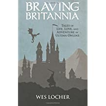 Braving Britannia: Tales of Life, Love, and Adventure in Ultima Online