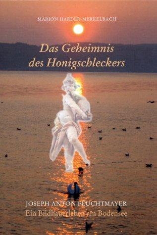 Das Geheimnis des Honigschleckers: Ein Bildhauerleben am Bodensee