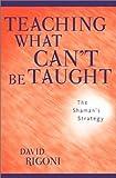 Teaching What Can't Be Taught, David Rigoni, 0810843617