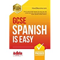 GCSE Spanish is Easy: How to pass GCSE Spanish the easy way with unique exercises, memorable guidance and expert spanish revision advice