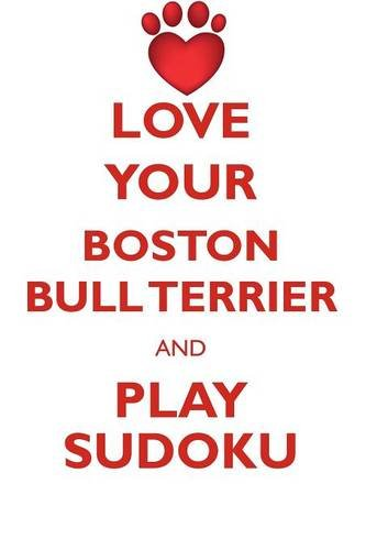 Download LOVE YOUR BOSTON BULL TERRIER AND PLAY SUDOKU AMERICAN BOSTON BULL TERRIER SUDOKU LEVEL 1 of 15 PDF