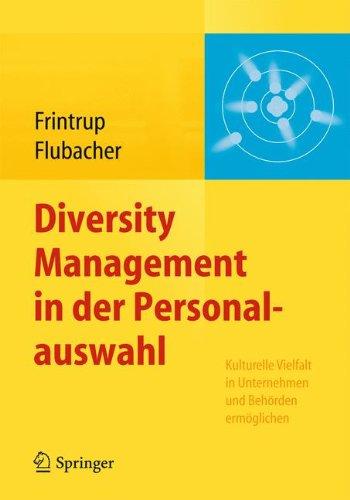 Diversity Management in der Personalauswahl: Kulturelle Vielfalt in Unternehmen und Behörden ermöglichen