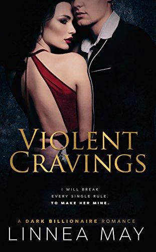 Violent Cravings: A Dark Billionaire Romance (Violent Series Book 2)