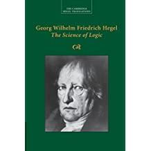 Georg Wilhelm Friedrich Hegel: The Science of Logic (Cambridge Hegel Translations)
