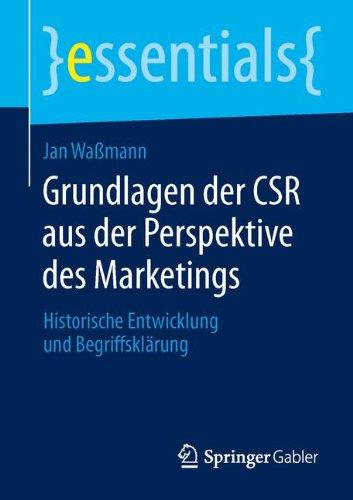 Grundlagen der CSR aus der Perspektive des Marketings: Historische Entwicklung und Begriffsklärung (essentials) Taschenbuch – 11. Februar 2014 Jan Waßmann Springer Gabler 3658044055 Absatz / Marketing