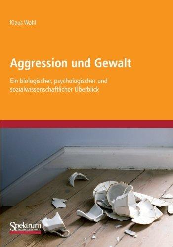 Aggression und Gewalt: Ein biologischer, psychologischer und sozialwissenschaftlicher Überblick (German Edition)