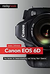 Canon EOS 6D: The Guide to Understanding and Using Your Camera by James Johnson (2013-08-24)