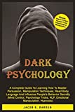 Dark Psychology: A Complete Guide To Learning How