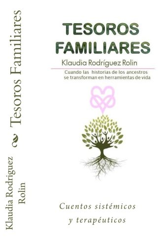 Tesoros Familiares: Cuentos sistemicos y terapeuticos  Cuando las historias de los ancestros se transforman en herramientas de vida (Spanish Edition) [Klaudia Rodriguez Rolin] (Tapa Blanda)