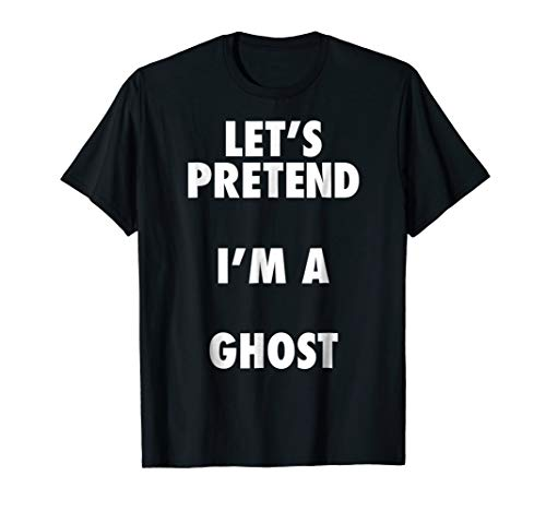 Ghost Halloween Costume, Let's Pretend I'm a Ghost Shirt