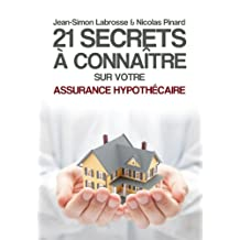 21 Secrets à Connaitre sur Votre Assurance Hypothécaire (Les 21 Secrets) (French Edition)