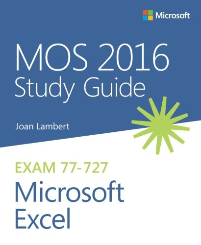 MOS 2016 Study Guide for Microsoft Excel (MOS Study Guide) (Mos Excel Certification)