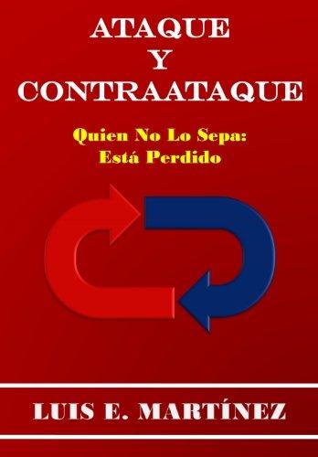 Ataque y Contraataque: Quien no lo sepa: esta perdido (Spanish Edition) [Luis E. Martinez] (Tapa Blanda)