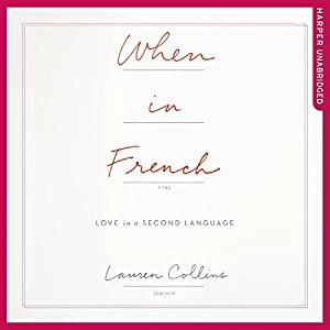 Amazoncom When in French Love in a Second Language Audible Audio