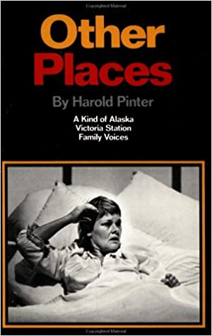 Other Places Three Plays A Kind Of Alaska Victoria Station Family Voices Pinter Harold 9780802151896 Amazon Books