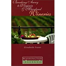 Breaking Away to Virginia and Maryland Wineries (Washington Weekends)