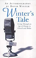 Winter's Tale: Living Through an Age of Change in Church and Media: An Autobiography Living Through an Age of Change in Church and Media
