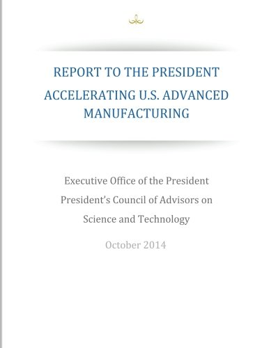 Accelerating U.S. Advanced Manufacturing: Report to the President