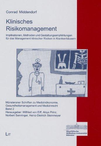 Klinisches Risikomanagement. Implikationen, Methoden und Gestaltungsempfehlungen für das Management klinischer Risiken in Krankenhäusern