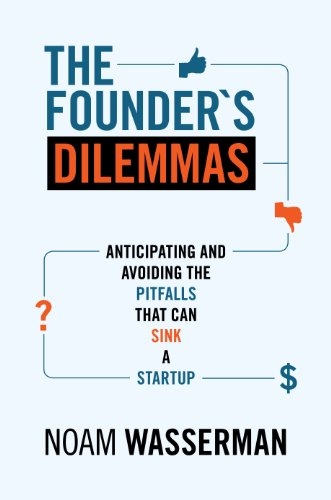 The Founder's Dilemmas: Anticipating and Avoiding the Pitfalls That Can Sink a Startup (The Kauffman Foundation Series on Innovation and Entrepreneurship) (Innovations Series)