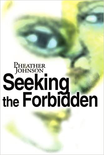 Seeking the Forbidden: Pheather Johnson: 9780595152674: Amazon com